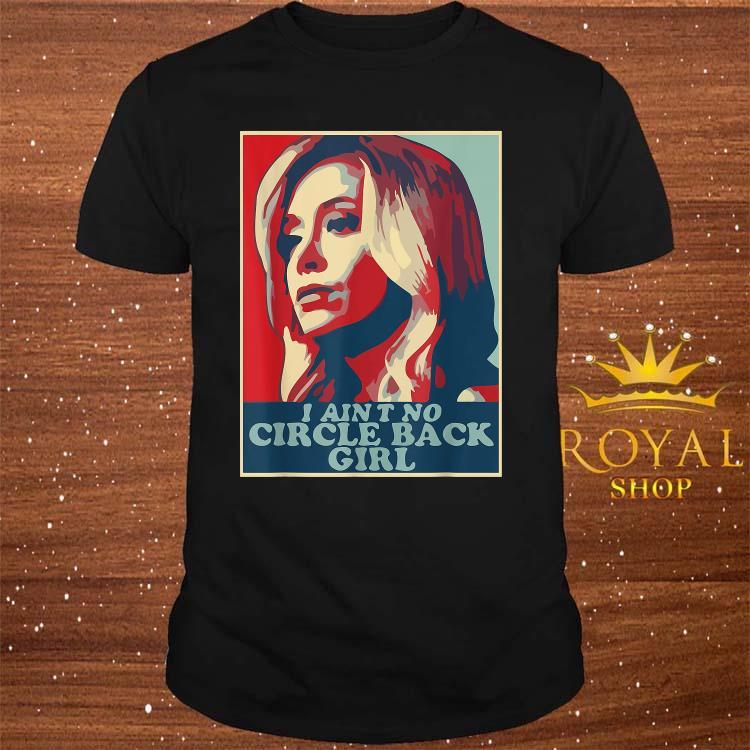 I Ain't No Circle Back Girl Kayleigh McEnany Shirt