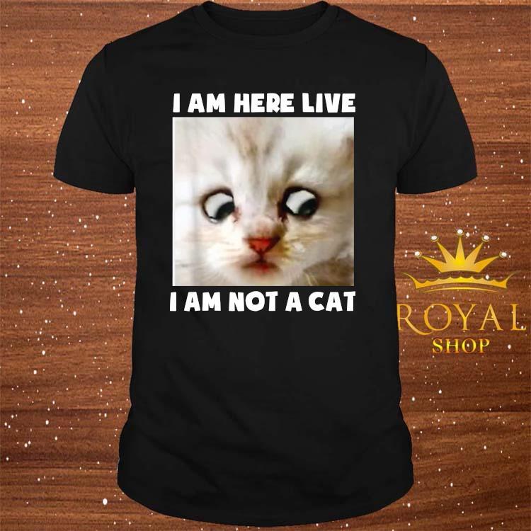 I Am Here Live I Am Not A Cat Funny Lawyer Cat Meme Shirt