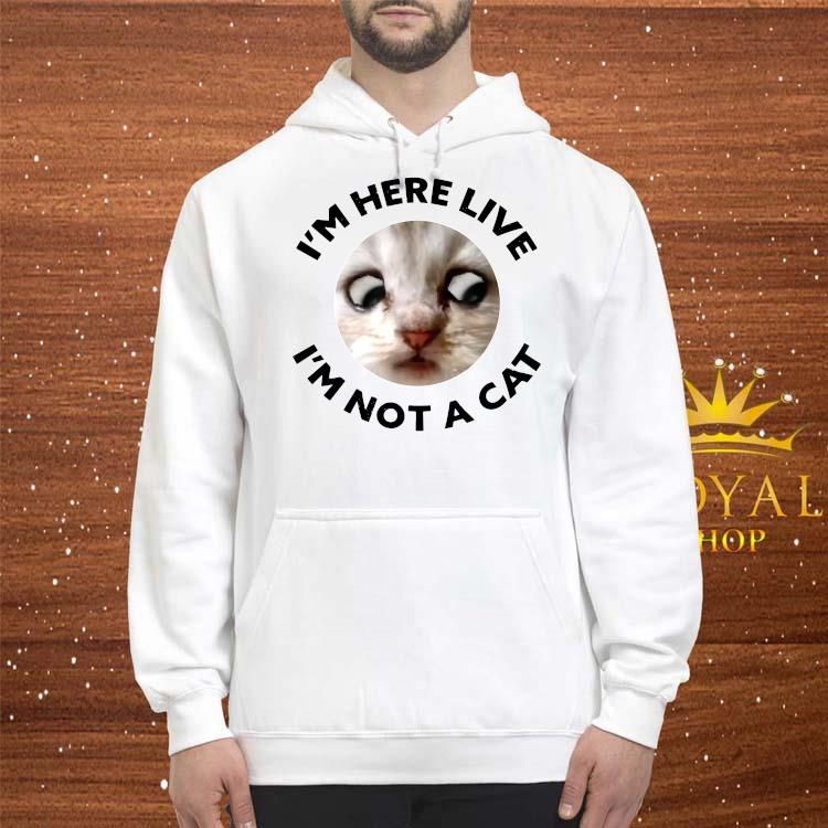 I'm Here Live, I'm Not a Cat, Zoom Cat Meme Shirt hoodie