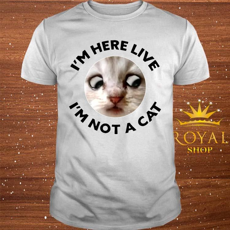 I'm Here Live, I'm Not a Cat, Zoom Cat Meme Shirt
