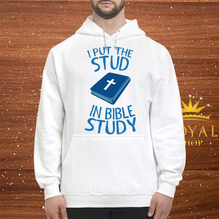 I Put The Stud In Bible Study Pullover Shirt hoodie