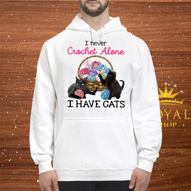 Lovely I Never Crochet Alone I Have Cats Shirt hoodie