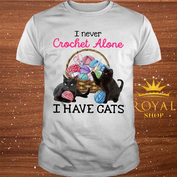 Lovely I Never Crochet Alone I Have Cats Shirt