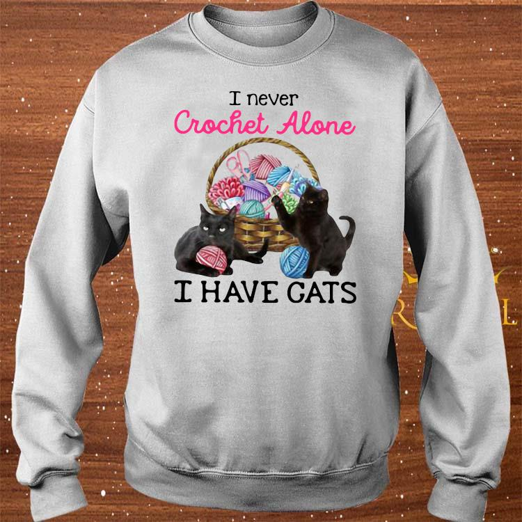 Lovely I Never Crochet Alone I Have Cats Shirt sweater