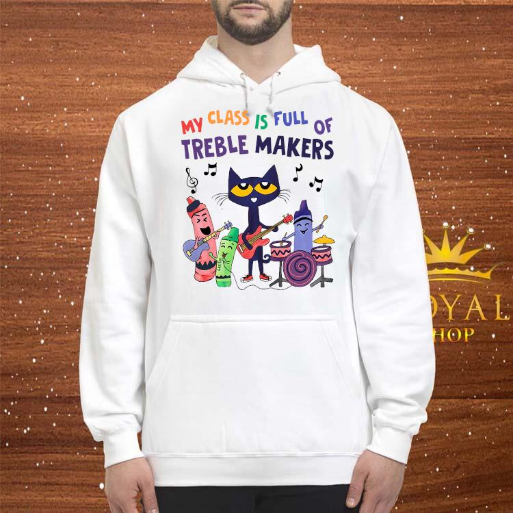 My Class Is Full Of Treble Makers Shirt hoodie