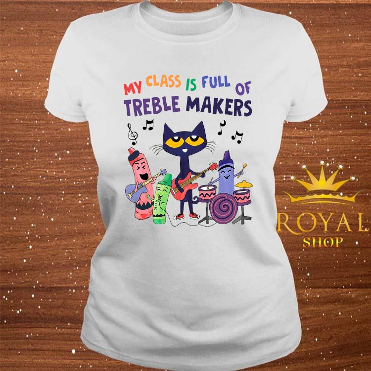 My Class Is Full Of Treble Makers Shirt ladies-tee