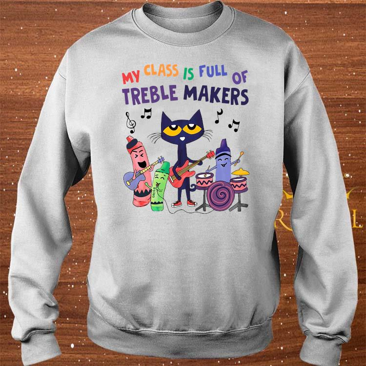 My Class Is Full Of Treble Makers Shirt sweater