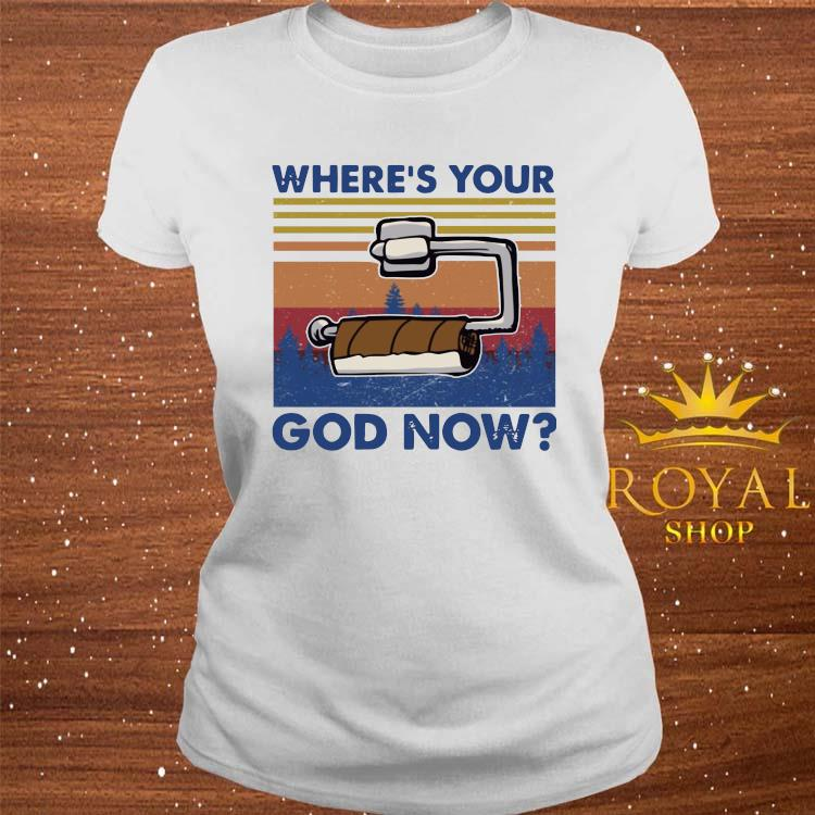 Toilet Paper Where's Your God Now Shirt ladies-tee