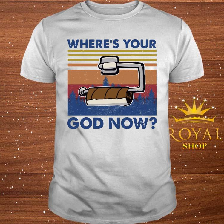 Toilet Paper Where's Your God Now Shirt
