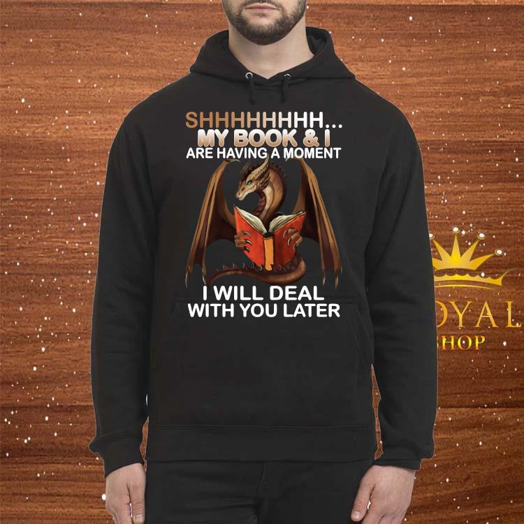 Dragon Shhh My Book And I Are Having A Moment I Will Deal With You Later Shirt Hoodie