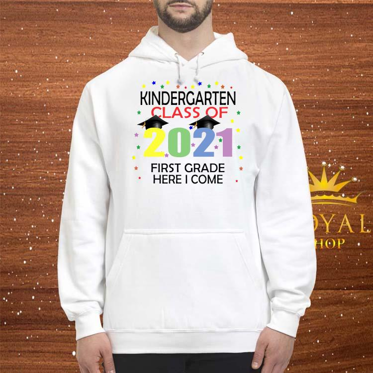 Kindergarten Class Of 2021 First Grade Here I Come Shirt hoodie