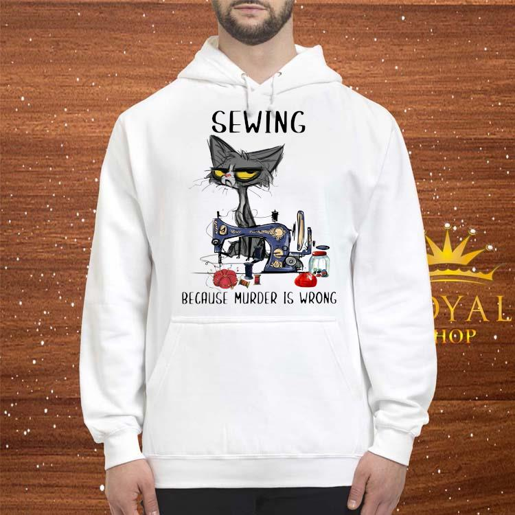 Official Black Cat Sewing Because Murder Is Wrong Shirt hoodie