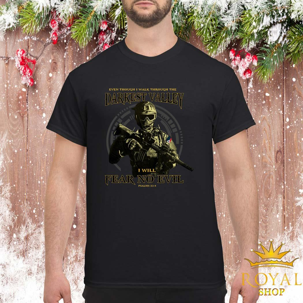 Even Though I Walk Through The Darkest Valley I Will Fear No Evil Shirt