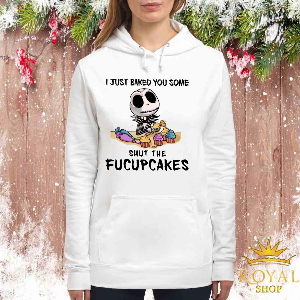 Jack Skellington I Just Baked You Some Shut The Fucupcakes Women Hoodie