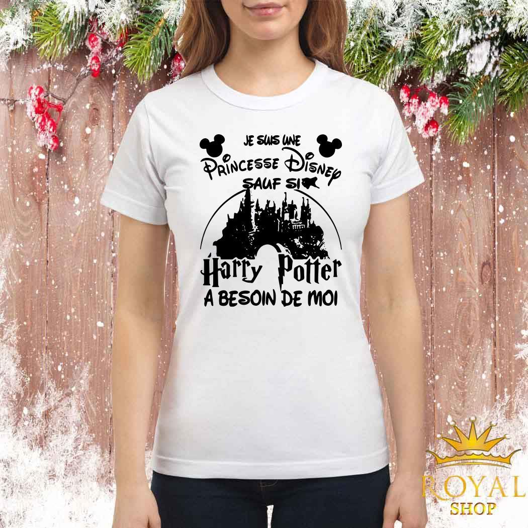 Je Suis Une Princesse Disney Sauf Si Harry Potter A Besoin De Moi Ladies Shirt