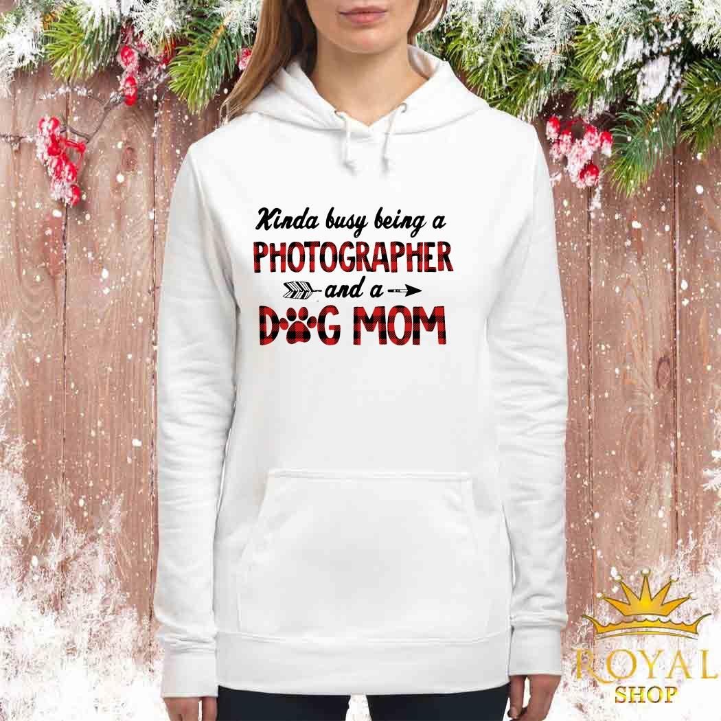 Kinda Busy Being A Photographer And A Dog Mom Women Hoodie