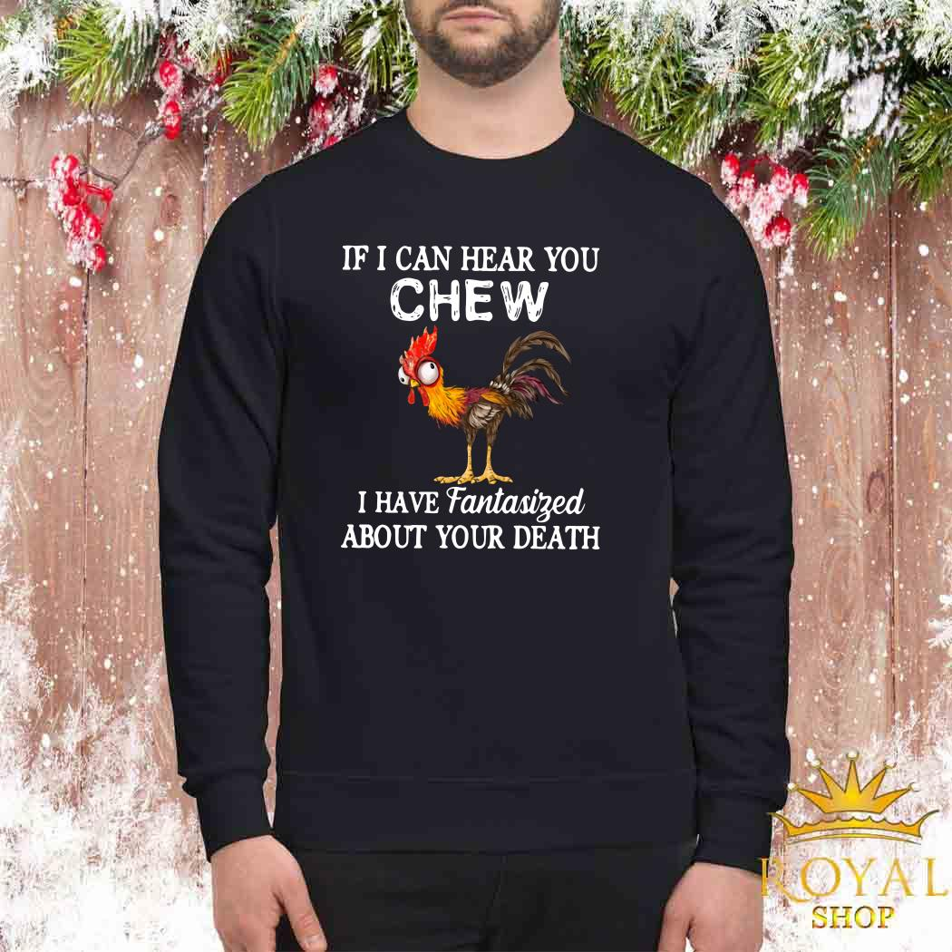 Rooster If I Can Hear You Chew I Have Fantasized About Your Death Sweater