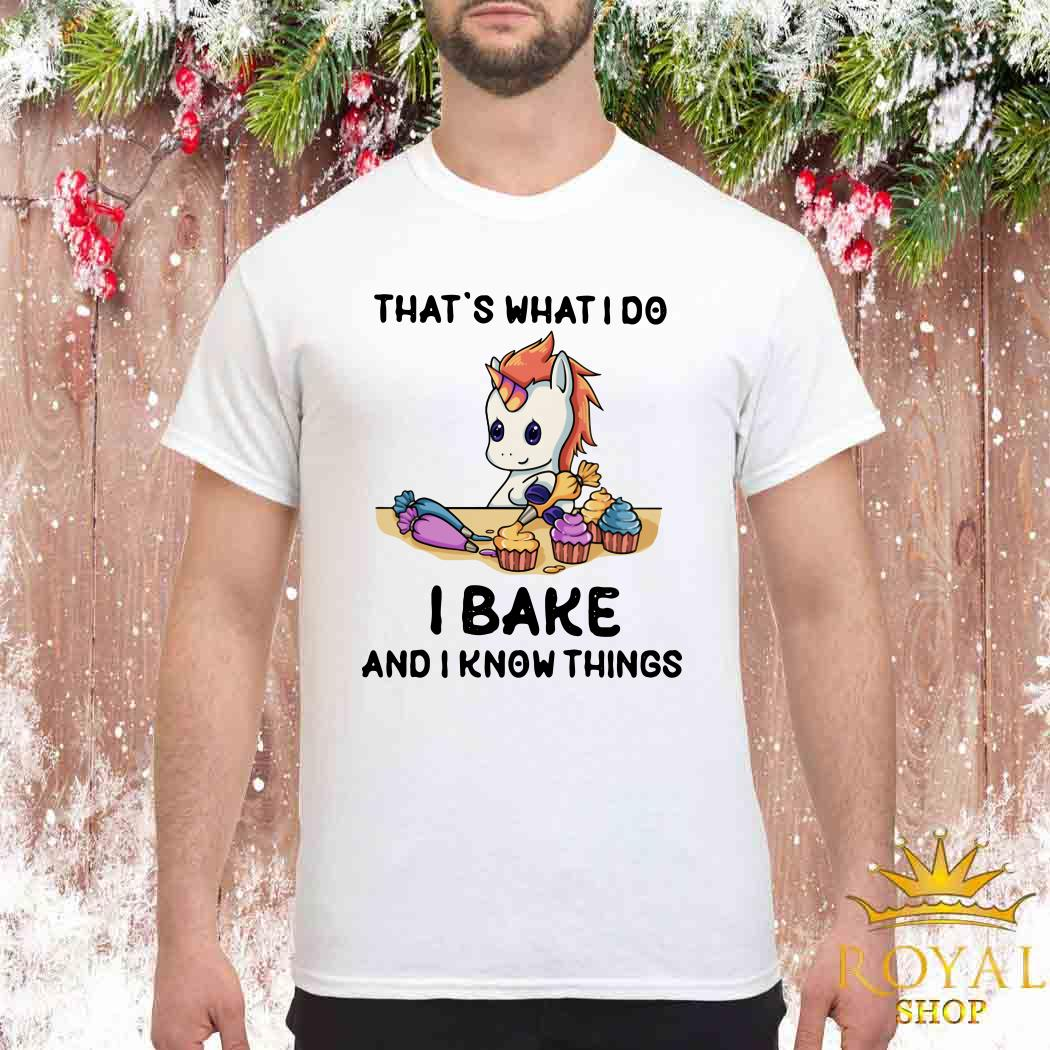 Unicorn That's What I Do I Bake And I Know Things Shirt