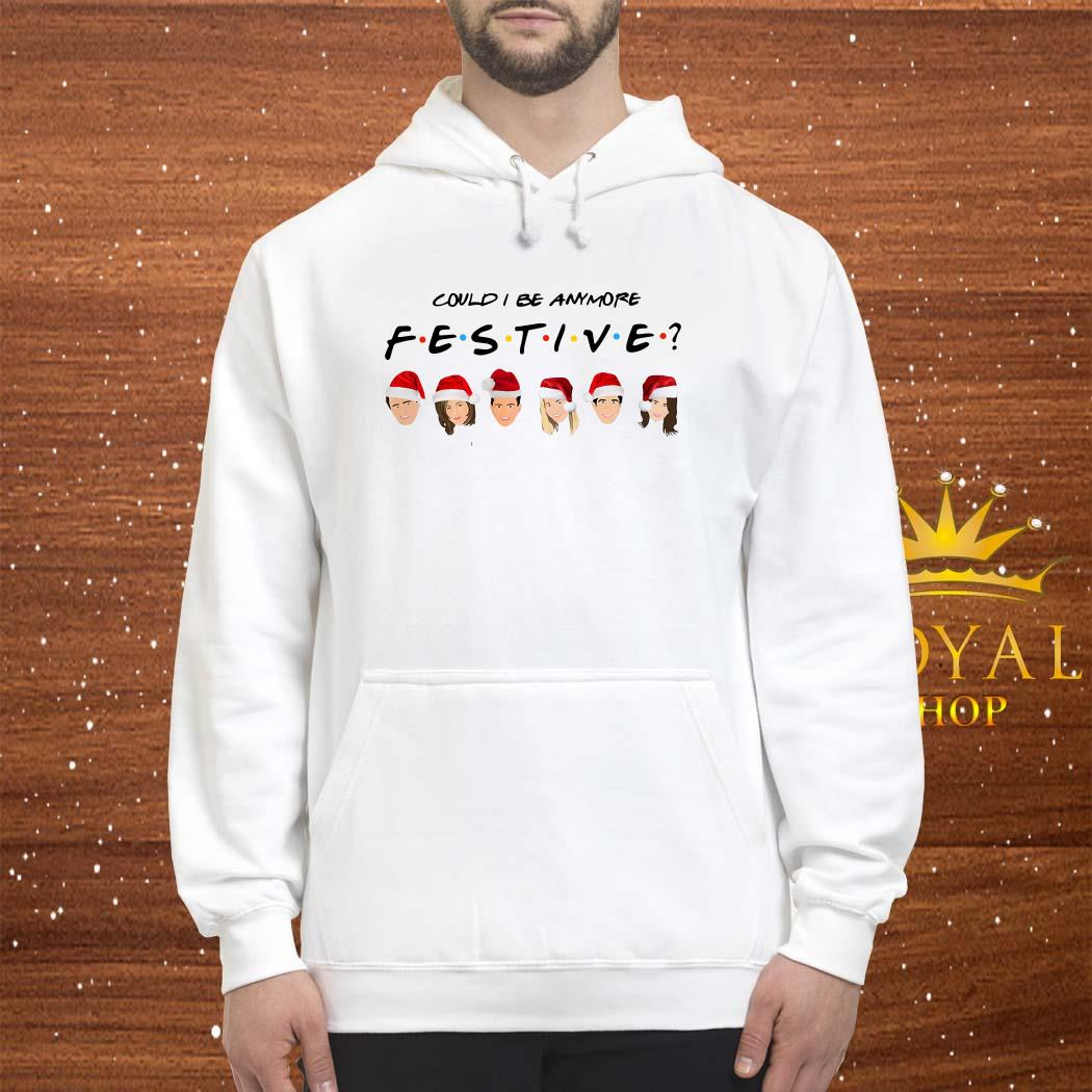 Could I Be Anymore Festive Friends Tv Show Character Santa Christmas Unisex Hoodie