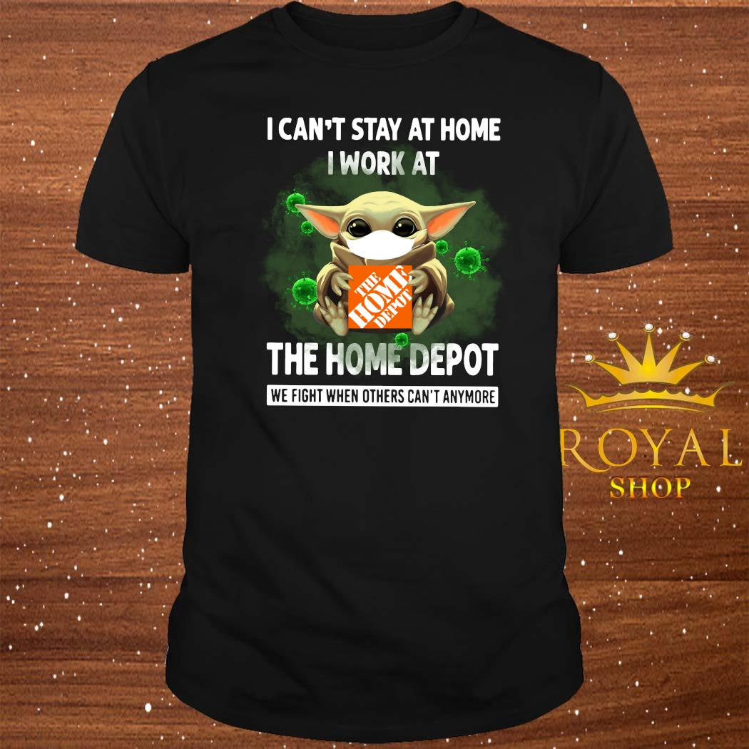 Baby Yoda Face Mask Hug The Home Depot I Can't Stay At Home I Work At Shirt