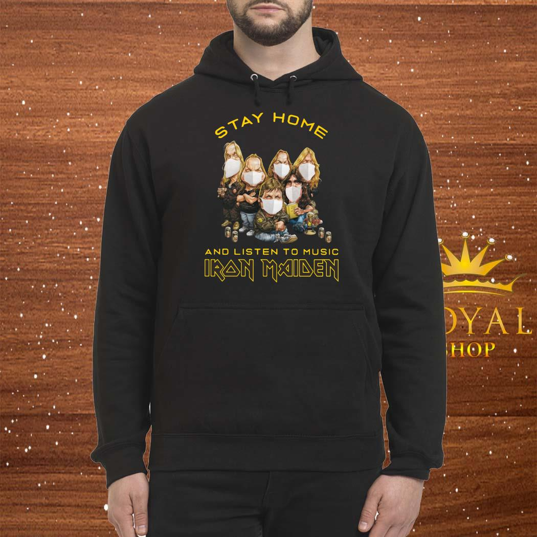 Stay Home And Listen To Music Iron Maiden Shirt Hoodie