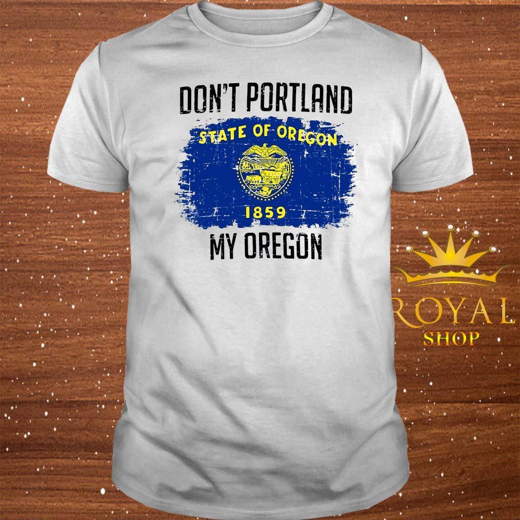 Don't Portland State Of Oregon My Oregon Shirt