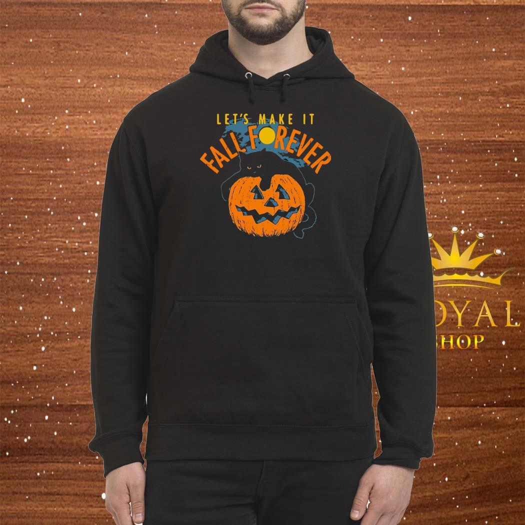 Let's Make It Fall Forever Shirt Hoodie