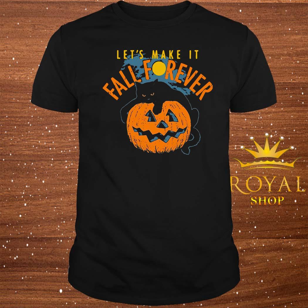 Let's Make It Fall Forever Shirt