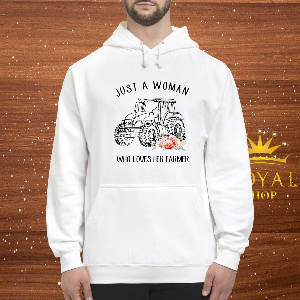 Tractor Just A Woman Who Loves Her Farmer Shirt hoodie