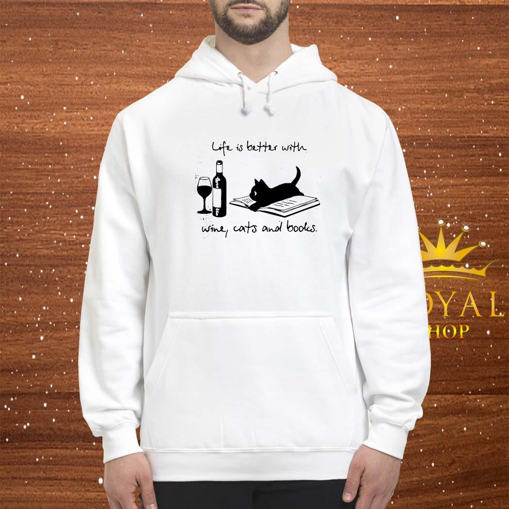 Life Is Better With Wine Cats And Books Shirt hoodie