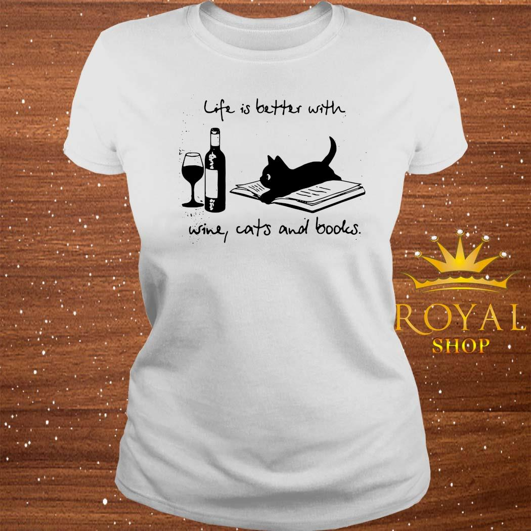 Life Is Better With Wine Cats And Books Shirt ladies-tee