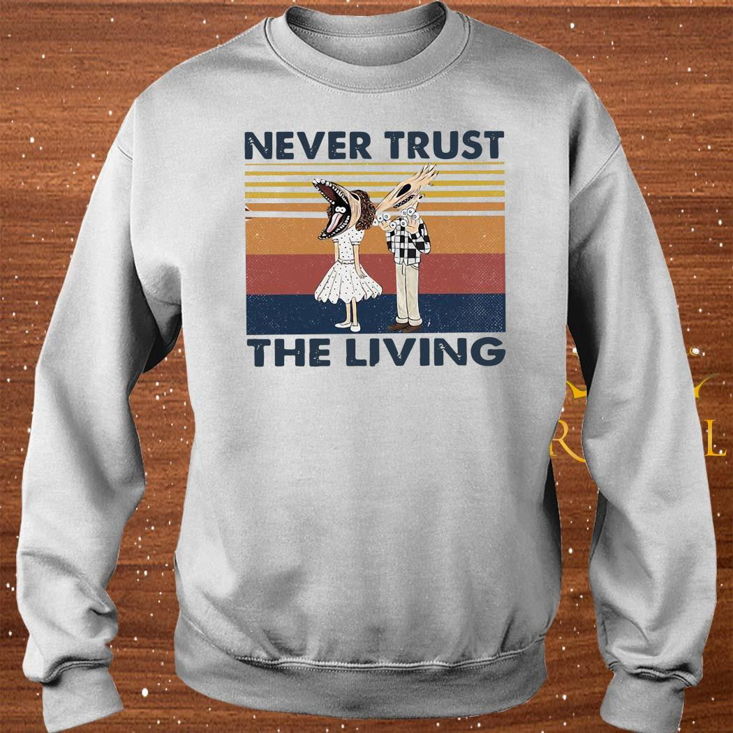 Never Trust The Living Vintage Shirt sweater