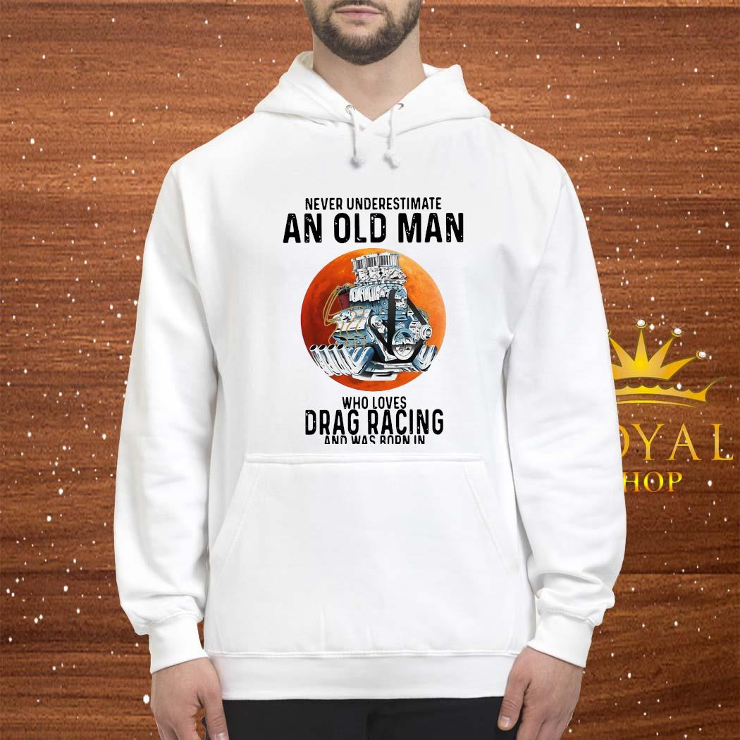 Never Underestimate An Old Man Who Loves Drag Racing And Was Born In September Shirt hoodie