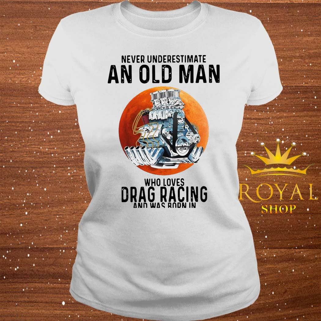 Never Underestimate An Old Man Who Loves Drag Racing And Was Born In September Shirt ladies-tee