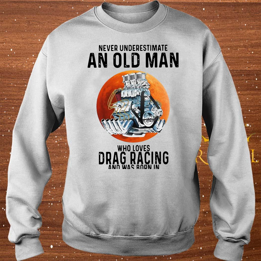 Never Underestimate An Old Man Who Loves Drag Racing And Was Born In September Shirt sweater