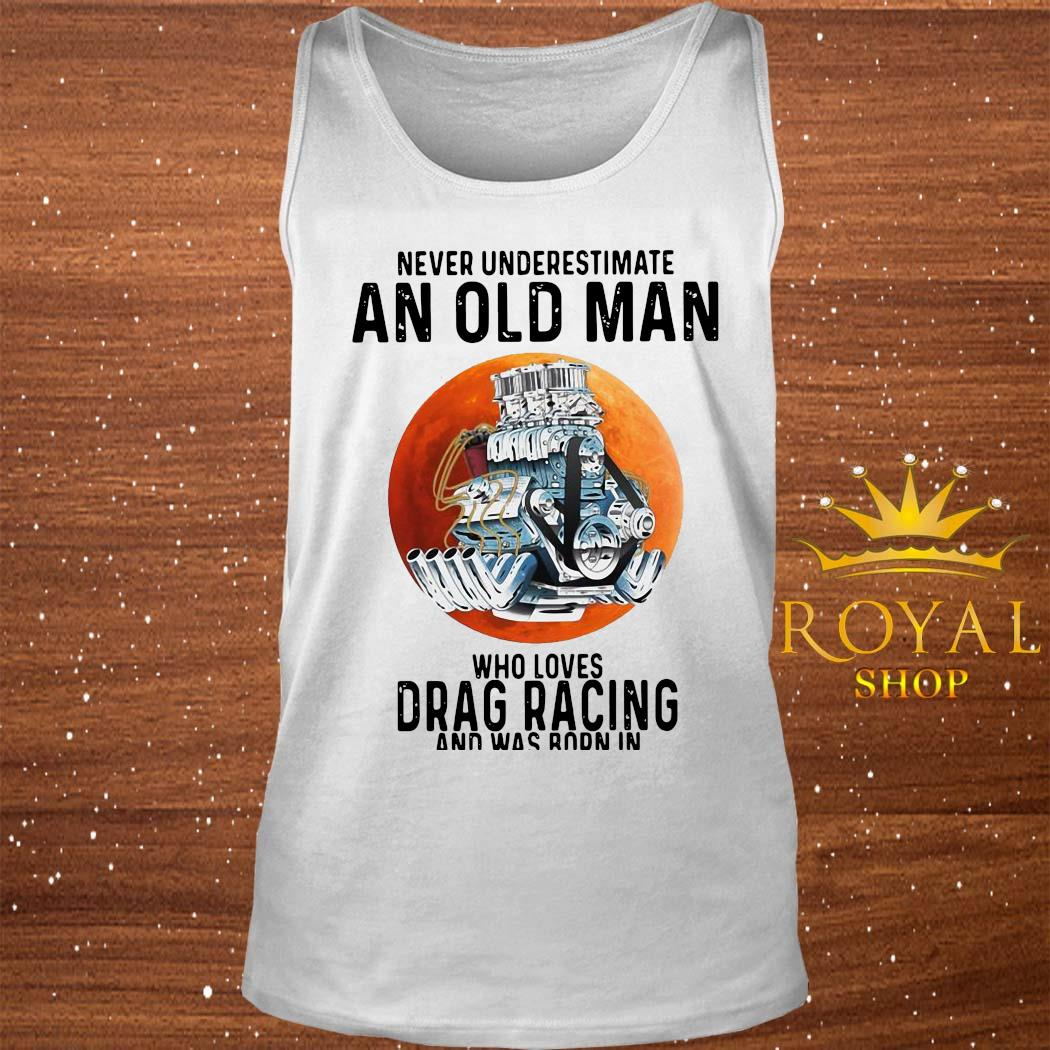 Never Underestimate An Old Man Who Loves Drag Racing And Was Born In September Shirt tank-top