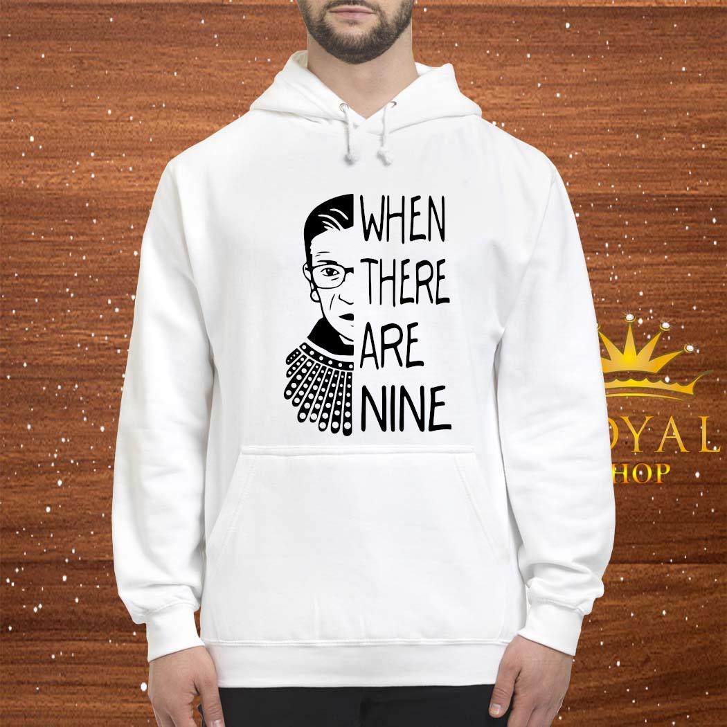 Notorious RBG When There Are Nine Shirt hoodie