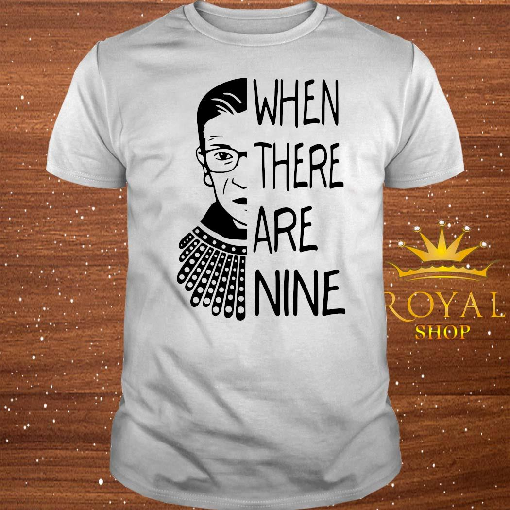 Notorious RBG When There Are Nine Shirt