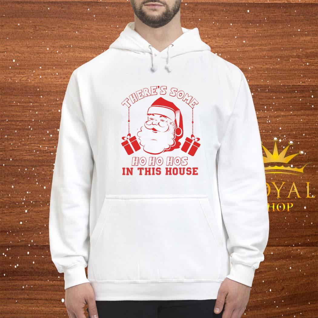Santa There's Some Ho Ho Hos In This House Shirt hoodie