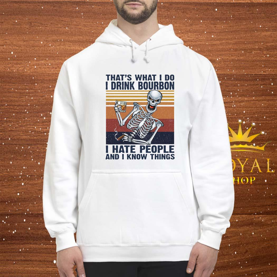 That's What I Do Drink Bourbon I Hate People And I Know Things Vintage Shirt hoodie