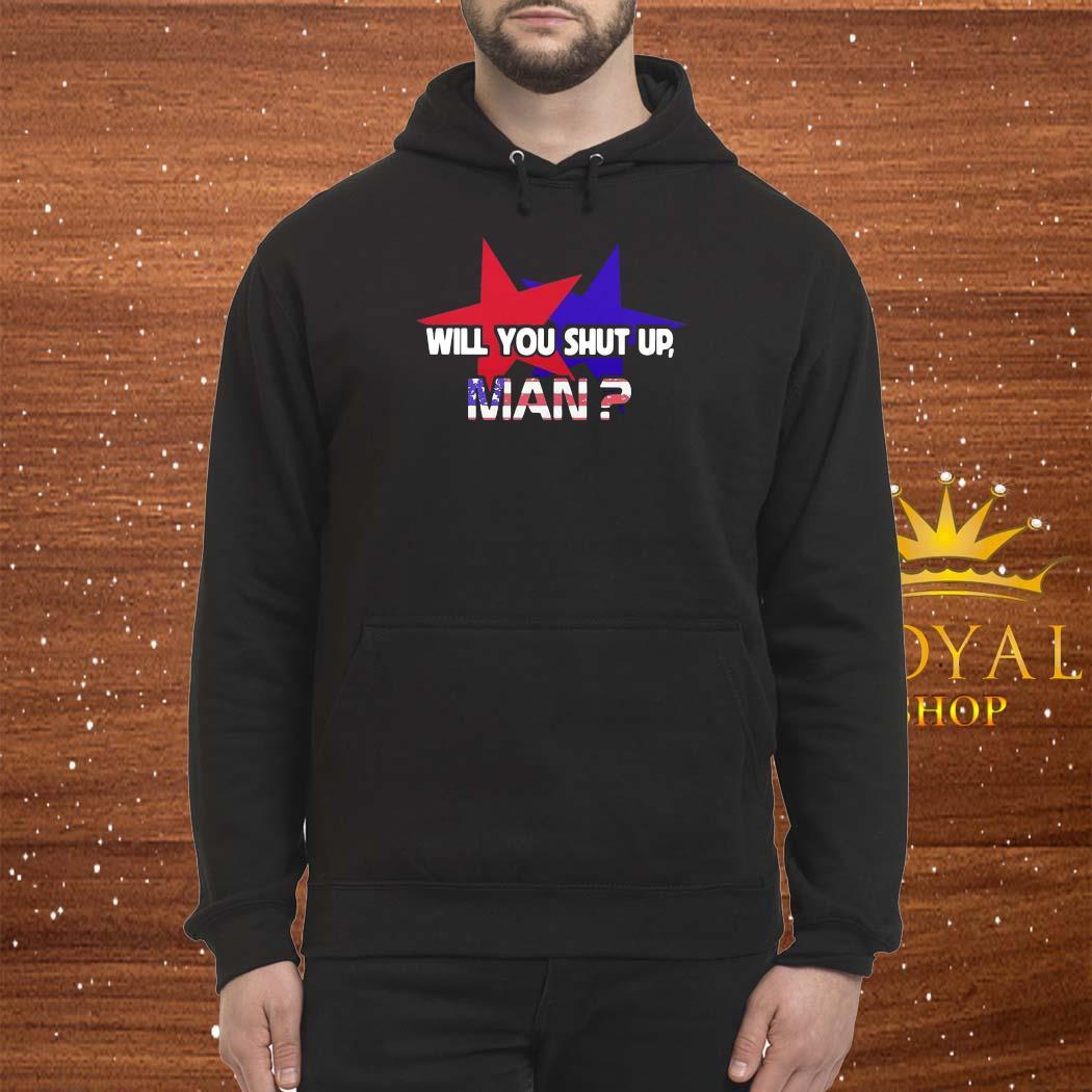 American Star Flag Will You Shut Up Man Shirt Hoodie