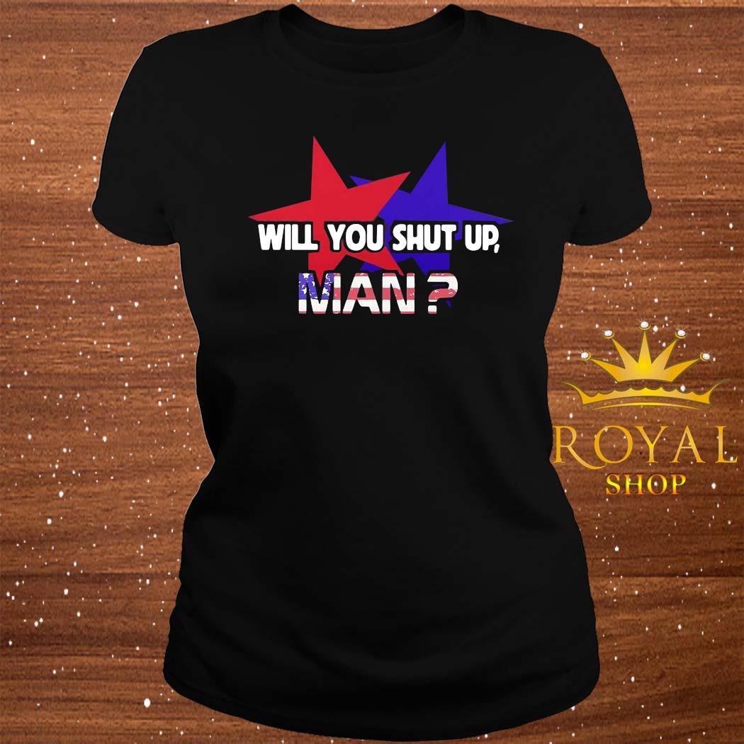 American Star Flag Will You Shut Up Man Shirt ladies-tee