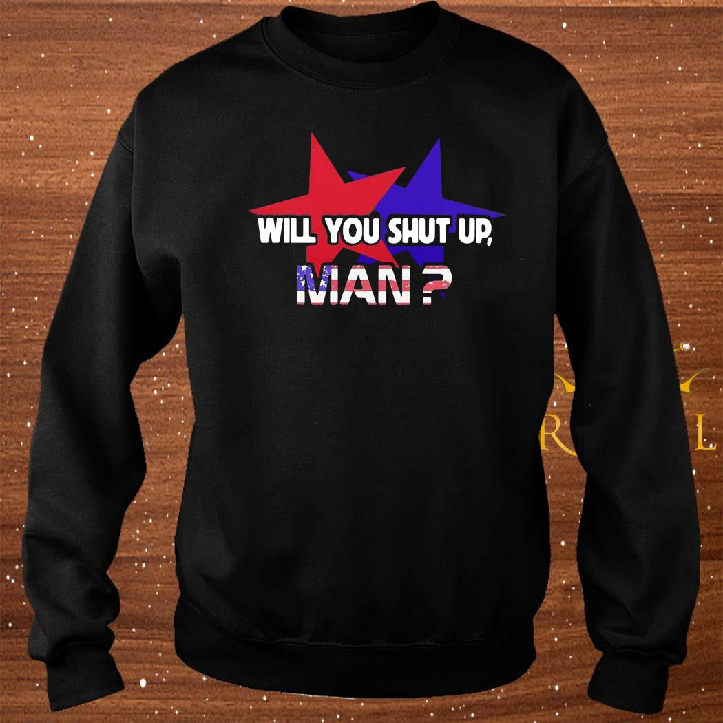 American Star Flag Will You Shut Up Man Shirt sweater