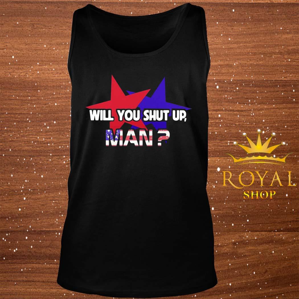American Star Flag Will You Shut Up Man Shirt tank-top