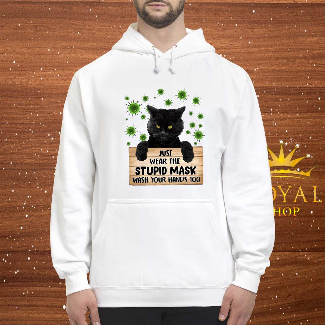 Black Cat Just Wear The Stupid Mask Wash Your Hands Too Shirt hoodie