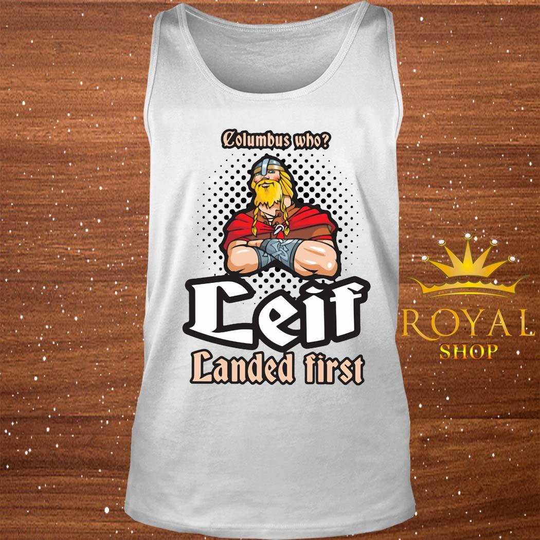 Columbus Who Leif Landed First Shirt tank-top