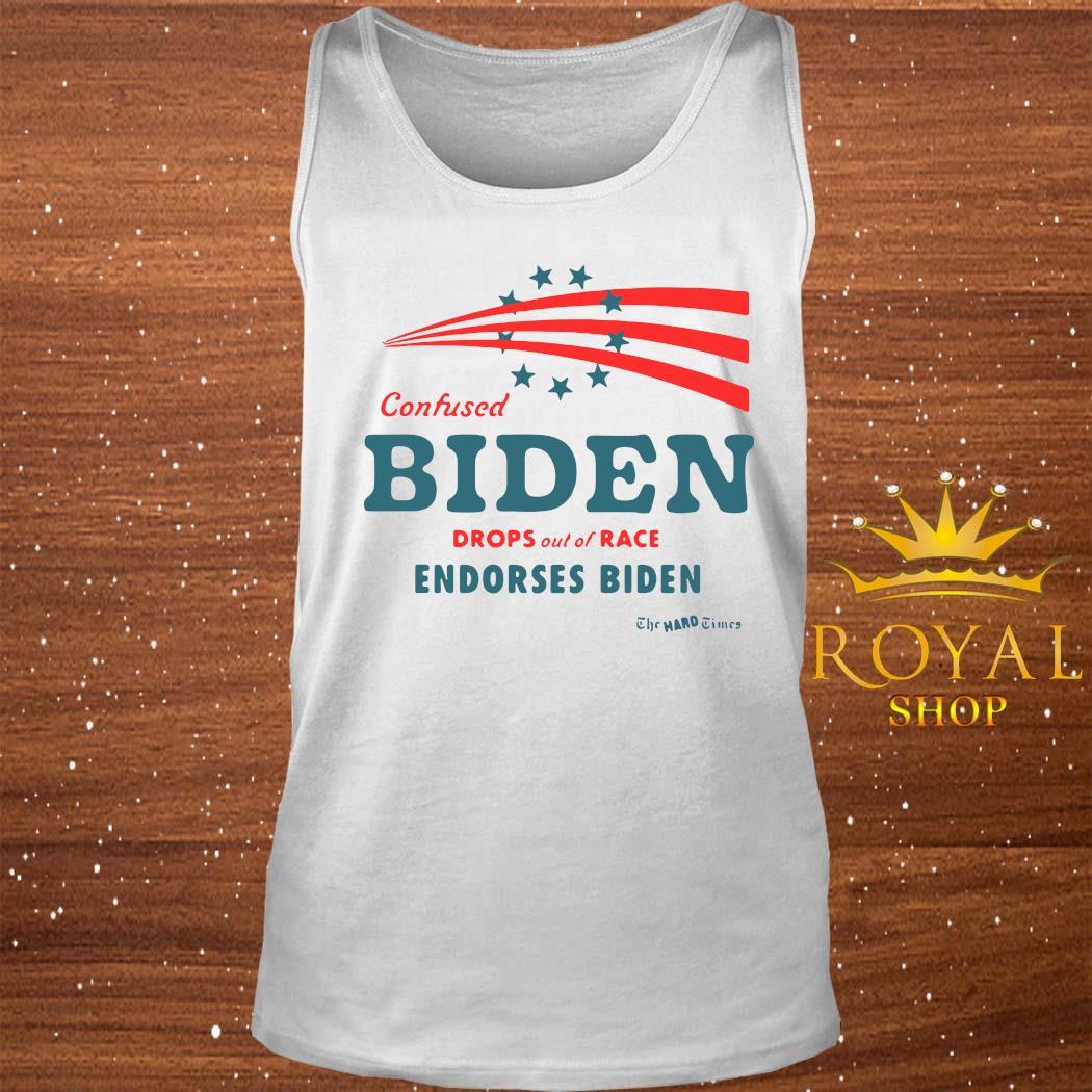 Confused Biden Drops Out Of Race Endorses Biden Shirt tank-top