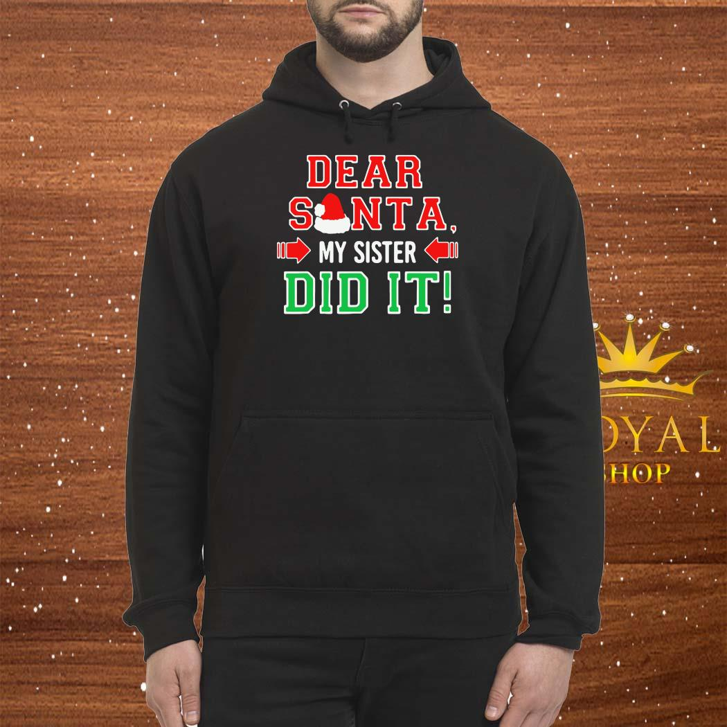 Dear Santa My Sister Did It Christmas Shirt Hoodie