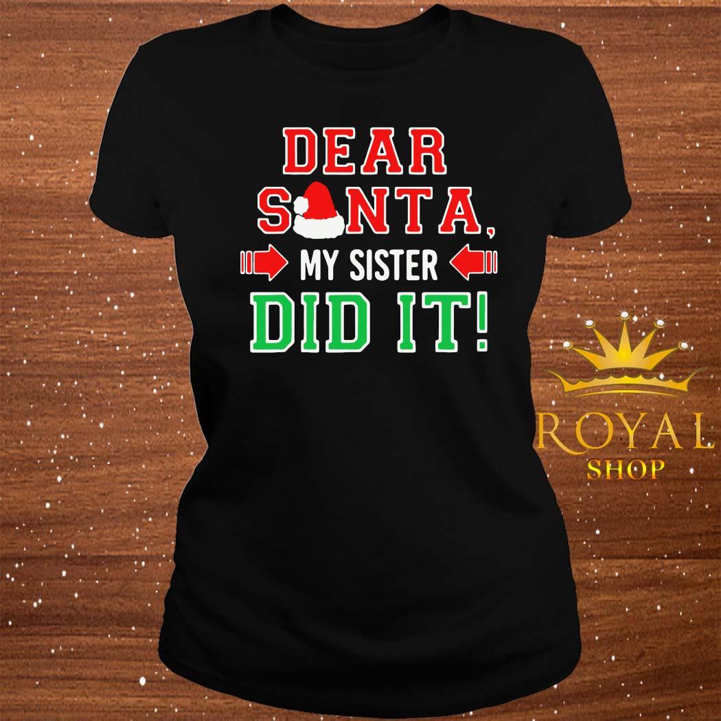 Dear Santa My Sister Did It Christmas Shirt ladies-tee