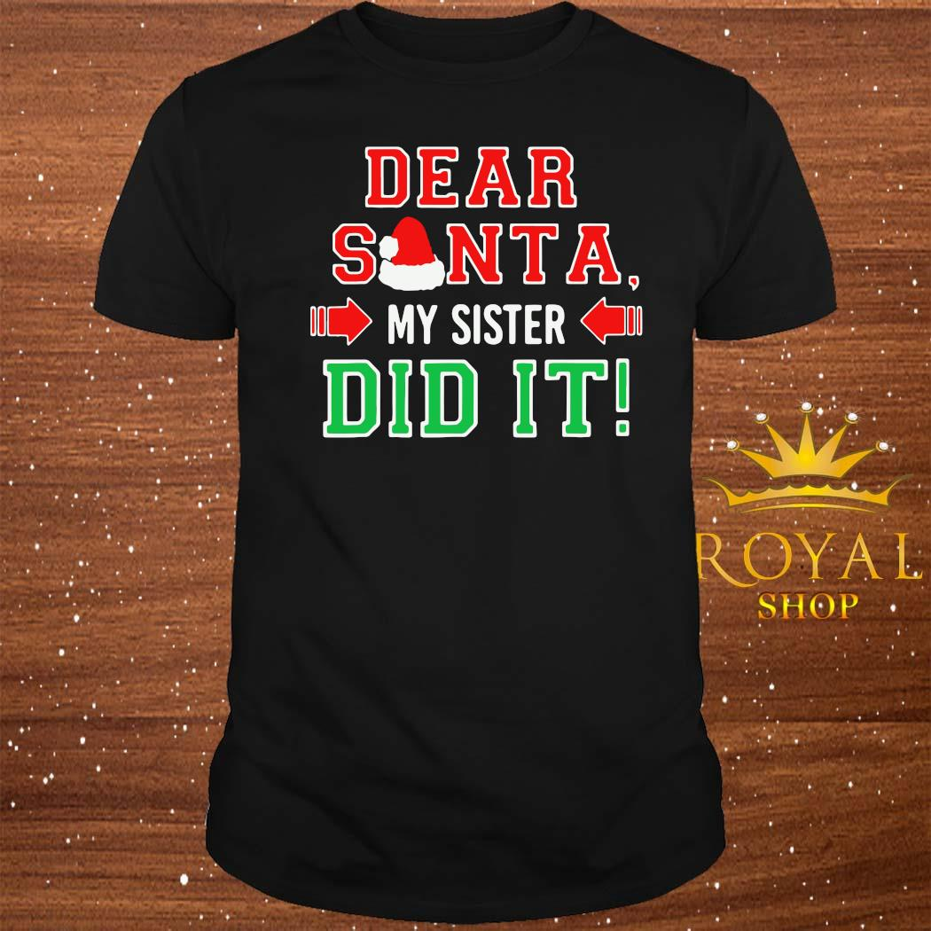Dear Santa My Sister Did It Christmas Shirt